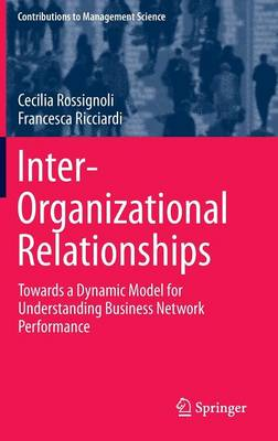 Inter-Organizational Relationships: Towards a Dynamic Model for Understanding Business Network Performance - Contributions to Management Science (Hardback)