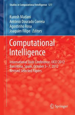 Computational Intelligence: International Joint Conference, IJCCI 2012 Barcelona, Spain, October 5-7, 2012 Revised Selected Papers - Studies in Computational Intelligence 577 (Hardback)