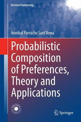 Probabilistic Composition of Preferences, Theory and Applications - Decision Engineering (Hardback)