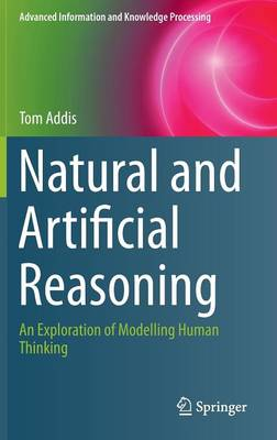 Natural and Artificial Reasoning: An Exploration of Modelling Human Thinking - Advanced Information and Knowledge Processing (Hardback)