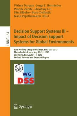 Decision Support Systems III - Impact of Decision Support Systems for Global Environments: Euro Working Group Workshops, EWG-DSS 2013, Thessaloniki, Greece, May 29-31, 2013, and Rome, Italy, July 1-4, 2013, Revised Selected and Extended Papers - Lecture Notes in Business Information Processing 184 (Paperback)