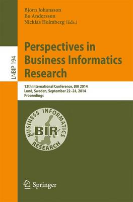 Perspectives in Business Informatics Research: 13th International Conference, BIR 2014, Lund, Sweden, September 22-24, 2014, Proceedings - Lecture Notes in Business Information Processing 194 (Paperback)