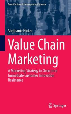 Value Chain Marketing: A Marketing Strategy to Overcome Immediate Customer Innovation Resistance - Contributions to Management Science (Hardback)