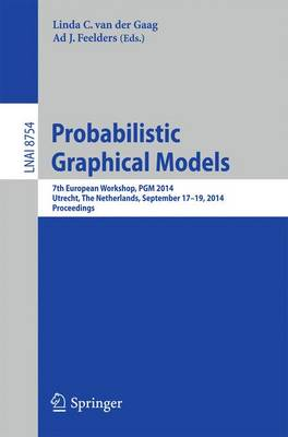 Probabilistic Graphical Models: 7th European Workshop, PGM 2014, Utrecht, The Netherlands, September 17-19, 2014. Proceedings - Lecture Notes in Computer Science 8754 (Paperback)