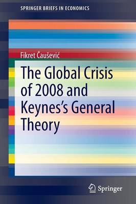 The Global Crisis of 2008 and Keynes's General Theory - SpringerBriefs in Economics (Paperback)