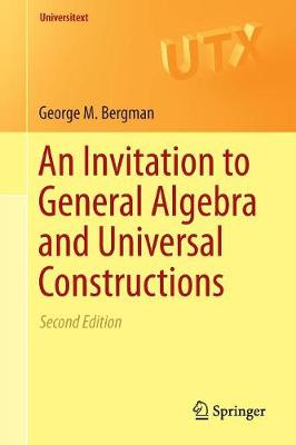 An Invitation to General Algebra and Universal Constructions - Universitext (Paperback)