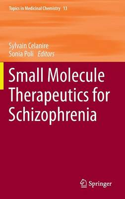 Small Molecule Therapeutics for Schizophrenia - Topics in Medicinal Chemistry 13 (Hardback)