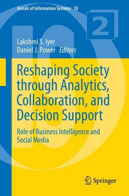 Reshaping Society through Analytics, Collaboration, and Decision Support: Role of Business Intelligence and Social Media - Annals of Information Systems 18 (Paperback)
