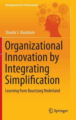 Organizational Innovation by Integrating Simplification: Learning from Buurtzorg Nederland - Management for Professionals (Hardback)