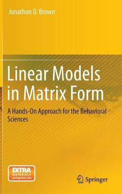 Linear Models in Matrix Form: A Hands-On Approach for the Behavioral Sciences (Hardback)