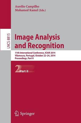 Image Analysis and Recognition: 11th International Conference, ICIAR 2014, Vilamoura, Portugal, October 22-24, 2014, Proceedings, Part II - Lecture Notes in Computer Science 8815 (Paperback)