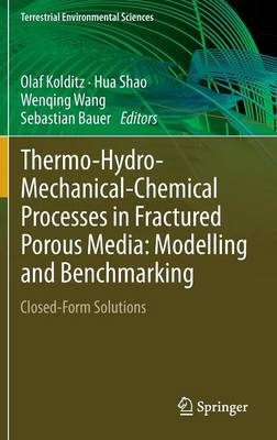 Thermo-Hydro-Mechanical-Chemical Processes in Fractured Porous Media: Modelling and Benchmarking: Closed-Form Solutions - Terrestrial Environmental Sciences (Hardback)