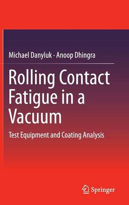 Rolling Contact Fatigue in a Vacuum: Test Equipment and Coating Analysis (Hardback)