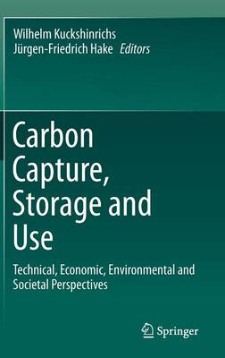 Carbon Capture, Storage and Use: Technical, Economic, Environmental and Societal Perspectives (Hardback)
