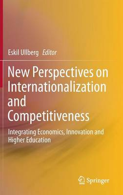 New Perspectives on Internationalization and Competitiveness: Integrating Economics, Innovation and Higher Education (Hardback)