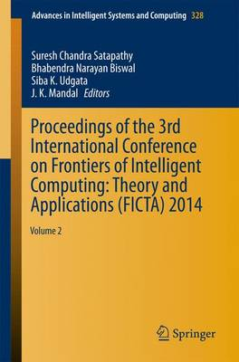 Proceedings of the 3rd International Conference on Frontiers of Intelligent Computing: Theory and Applications (FICTA) 2014: Volume 2 - Advances in Intelligent Systems and Computing 328 (Paperback)