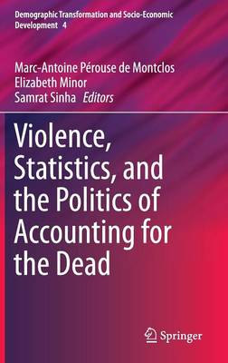 Violence, Statistics, and the Politics of Accounting for the Dead - Demographic Transformation and Socio-Economic Development 4 (Hardback)