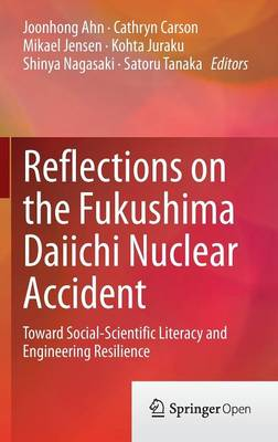 Reflections on the Fukushima Daiichi Nuclear Accident: Toward Social-Scientific Literacy and Engineering Resilience (Hardback)