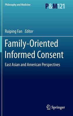 Family-Oriented Informed Consent: East Asian and American Perspectives - Asian Studies in Bioethics and the Philosophy of Medicine 121 (Hardback)