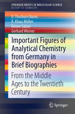 Important Figures of Analytical Chemistry from Germany in Brief Biographies: From the Middle Ages to the Twentieth Century - SpringerBriefs in History of Chemistry (Paperback)