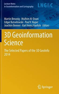 3D Geoinformation Science: The Selected Papers of the 3D GeoInfo 2014 - Lecture Notes in Geoinformation and Cartography (Hardback)