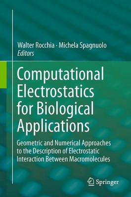 Computational Electrostatics for Biological Applications: Geometric and Numerical Approaches to the Description of Electrostatic Interaction Between Macromolecules (Hardback)