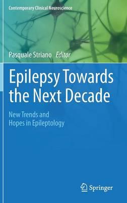 Epilepsy Towards the Next Decade: New Trends and Hopes in Epileptology - Contemporary Clinical Neuroscience (Hardback)