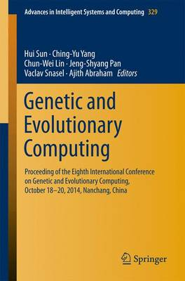 Genetic and Evolutionary Computing: Proceeding of the Eighth International Conference on Genetic and Evolutionary Computing, October 18-20, 2014, Nanchang, China - Advances in Intelligent Systems and Computing 329 (Paperback)