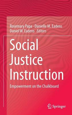 Social Justice Instruction: Empowerment on the Chalkboard (Hardback)