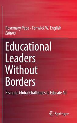 Educational Leaders Without Borders: Rising to Global Challenges to Educate All (Hardback)