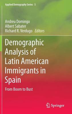 Demographic Analysis of Latin American Immigrants in Spain: From Boom to Bust - Applied Demography Series 5 (Hardback)