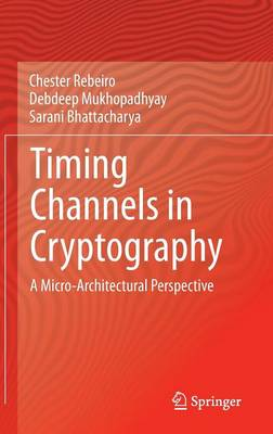 Timing Channels in Cryptography: A Micro-Architectural Perspective (Hardback)