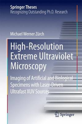 High-Resolution Extreme Ultraviolet Microscopy: Imaging of Artificial and Biological Specimens with Laser-Driven Ultrafast XUV Sources - Springer Theses (Hardback)