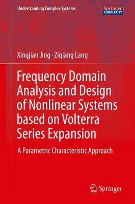 Frequency Domain Analysis and Design of Nonlinear Systems based on Volterra Series Expansion: A Parametric Characteristic Approach - Understanding Complex Systems (Hardback)
