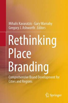 Rethinking Place Branding: Comprehensive Brand Development for Cities and Regions (Hardback)