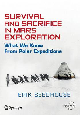 Survival and Sacrifice in Mars Exploration: What We Know from Polar Expeditions - Springer Praxis Books (Paperback)