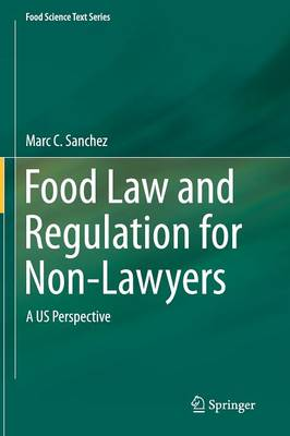 Food Law and Regulation for Non-Lawyers: A US Perspective - Food Science Text Series (Hardback)