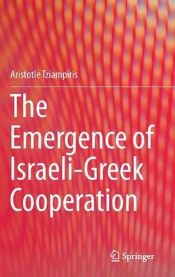 The Emergence of Israeli-Greek Cooperation (Hardback)
