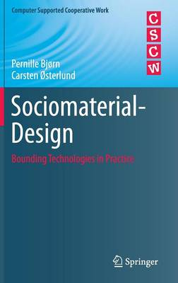 Sociomaterial-Design: Bounding Technologies in Practice - Computer Supported Cooperative Work (Hardback)