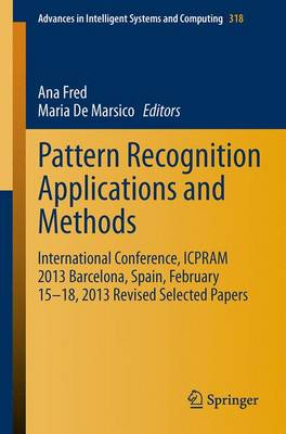 Pattern Recognition Applications and Methods: International Conference, ICPRAM 2013 Barcelona, Spain, February 15-18, 2013 Revised Selected Papers - Advances in Intelligent Systems and Computing 318 (Paperback)