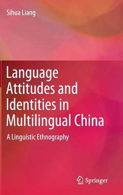 Language Attitudes and Identities in Multilingual China: A Linguistic Ethnography (Hardback)