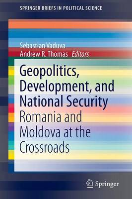 Geopolitics, Development, and National Security: Romania and Moldova at the Crossroads - SpringerBriefs in Political Science (Paperback)