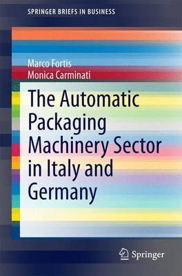 The Automatic Packaging Machinery Sector in Italy and Germany - SpringerBriefs in Business (Paperback)
