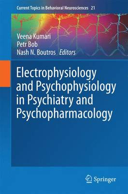 Electrophysiology and Psychophysiology in Psychiatry and Psychopharmacology - Current Topics in Behavioral Neurosciences 21 (Hardback)