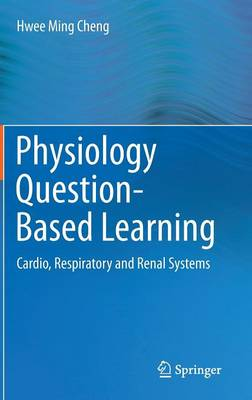 Physiology Question-Based Learning: Cardio, Respiratory and Renal Systems (Hardback)