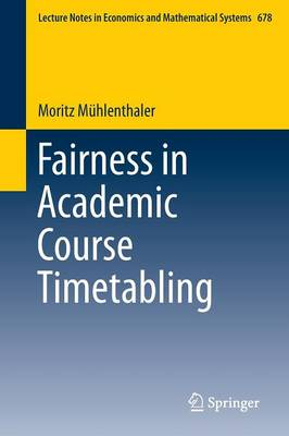 Fairness in Academic Course Timetabling - Lecture Notes in Economics and Mathematical Systems 678 (Paperback)