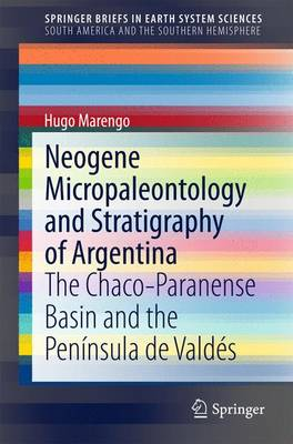 Neogene Micropaleontology and Stratigraphy of Argentina: The Chaco-Paranense Basin and the Peninsula de Valdes - SpringerBriefs in Earth System Sciences (Paperback)