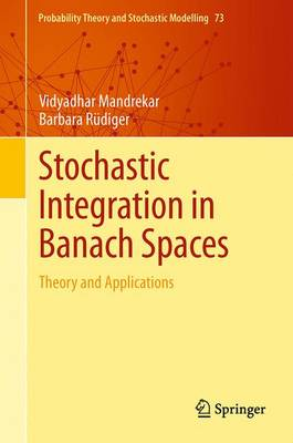 Stochastic Integration in Banach Spaces: Theory and Applications - Probability Theory and Stochastic Modelling 73 (Hardback)