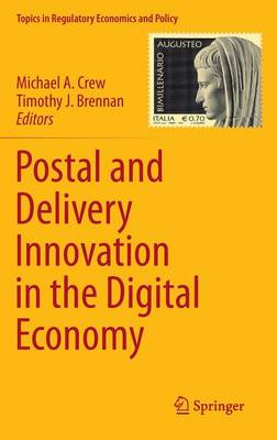 Postal and Delivery Innovation in the Digital Economy - Topics in Regulatory Economics and Policy 50 (Hardback)