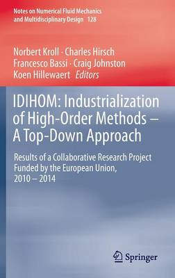 IDIHOM: Industrialization of High-Order Methods - A Top-Down Approach: Results of a Collaborative Research Project Funded by the European Union, 2010 - 2014 - Notes on Numerical Fluid Mechanics and Multidisciplinary Design 128 (Hardback)